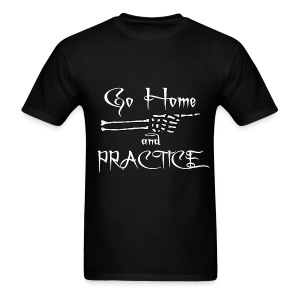 Go Home And Practice! - Men's T-Shirt