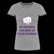 T-Shirts ~ Women's Premium T-Shirt ~ My Sponsor Can Beat Up Your Sponsor