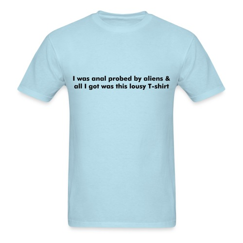 I was anal probed by aliens - Men's T-Shirt