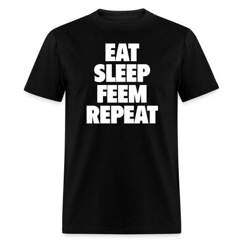 Eat. Sleep. Feem. Repeat Men's T-Shirt - Men's T-Shirt