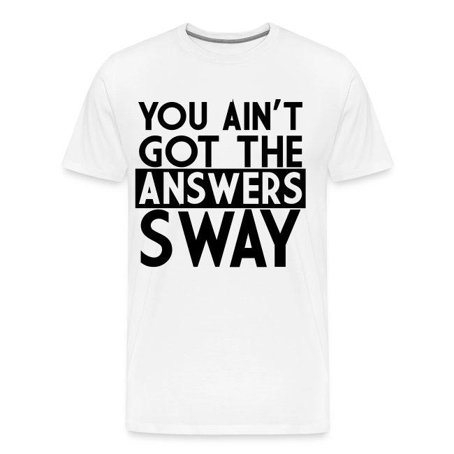 YOU AIN'T GOT THE ANSWERS SWAY MEN'S T-SHIRT | Men's Premium T-Shirt