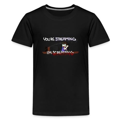 You're Streaming? I'm Screaming - Kids' Premium T-Shirt