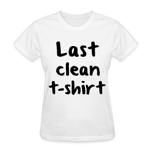 Last clean t-shirt - Women's T-Shirt