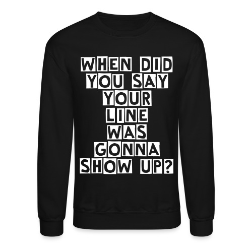 When did II... - Crewneck Sweatshirt