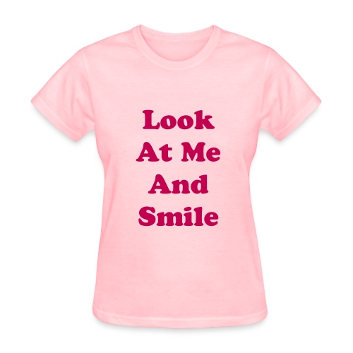 Look At Me And Smile - Women's T-Shirt