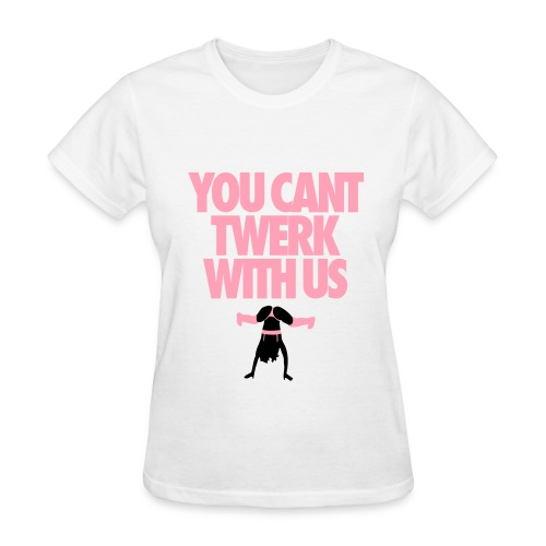 You Cant Twerk With Us  - Women's T-Shirt