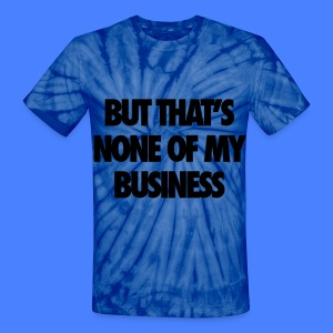But That's None Of My Business T-Shirts - Unisex Tie Dye T-Shirt
