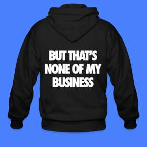 But That's None Of My Business Zip Hoodies & Jackets - Men's Zip Hoodie