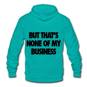 But That's None Of My Business Zip Hoodies & Jackets - Unisex Fleece Zip Hoodie by American Apparel