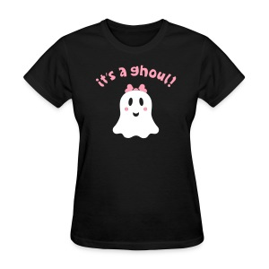 It's a ghoul! BABY GIRL (Non-Materinty Shirt) - Women's T-Shirt
