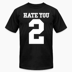 HATE YOU 2 T-Shirts