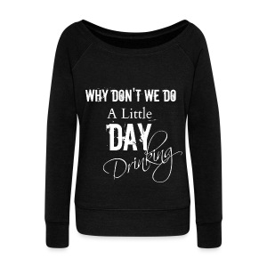 Day Drinking sweatshirt - Women's Wideneck Sweatshirt