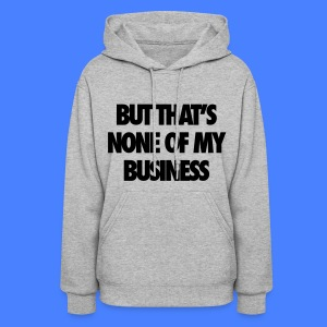 But That's None Of My Business Hoodies - Women's Hoodie