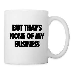 But That's None Of My Business Bottles & Mugs - Coffee/Tea Mug