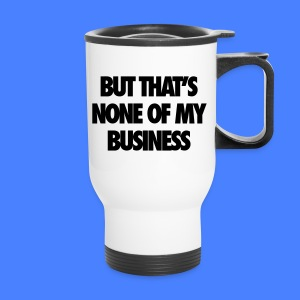But That's None Of My Business Bottles & Mugs - Travel Mug
