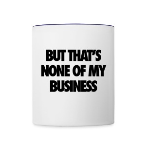 But That's None Of My Business Bottles & Mugs - Contrast Coffee Mug