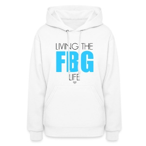 Living the FBG Life Sweatshirt - Women's Hoodie