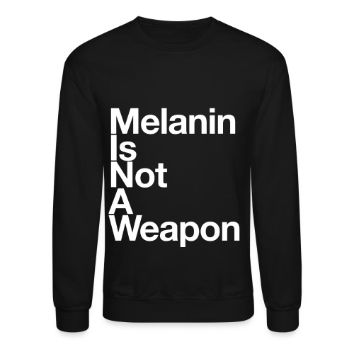 Crewneck Sweatshirt - This is A Reminder that Melanin is Not An Excuse For Police Brutality, Legal Injustice, and Racial Inequality. Melanin is Beautiful.