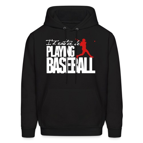I'd Rather Be Playing Baseball (Hoodie) - Men's Hoodie