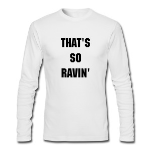 That's So Ravin - Men's Long Sleeve T-Shirt by Next Level