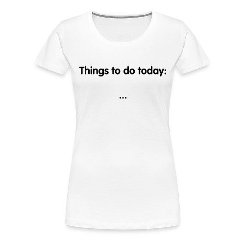 Women's Tshirt- Funny sayings - Women's Premium T-Shirt