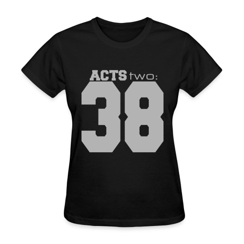 Acts Two 38 - Women's T-Shirt