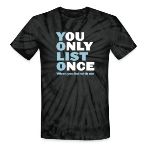 You Only List Once Tie-Dye - Unisex Tie Dye T-Shirt