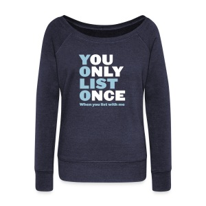 You Only List Once Wide Sweat - Women's Wideneck Sweatshirt