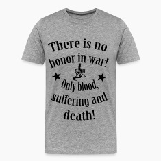 There is no Honour in War T-Shirts