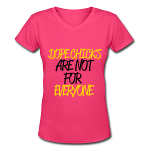 DOPE CHICKS: ARE NOT FOR EVERYONE (GOLD) - Women's V-Neck T-Shirt