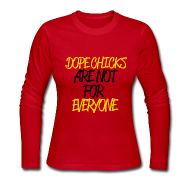 Long Sleeve Shirts ~ Women's Long Sleeve Jersey T-Shirt ~ DOPE CHICKS: ARE NOT FOR EVERYONE
