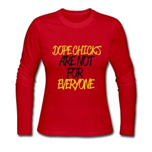 DOPE CHICKS: ARE NOT FOR EVERYONE  - Women's Long Sleeve Jersey T-Shirt