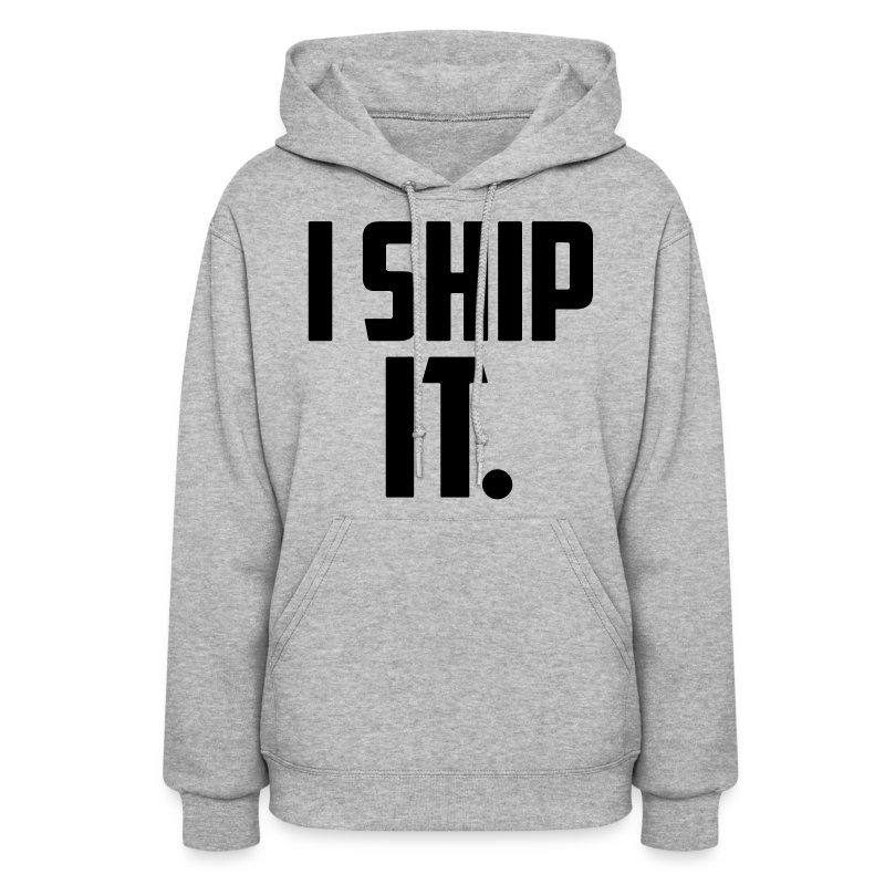 I Ship It - Women's Hoodie