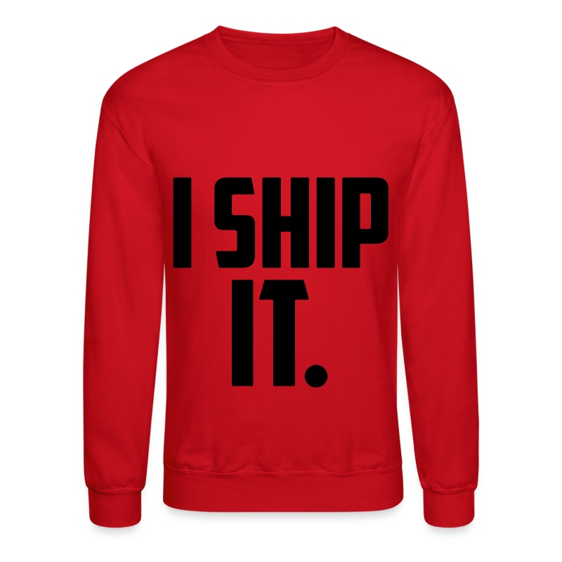 I Ship It - Crewneck Sweatshirt