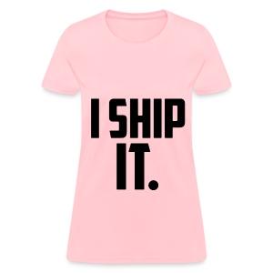 I Ship It - Women's T-Shirt