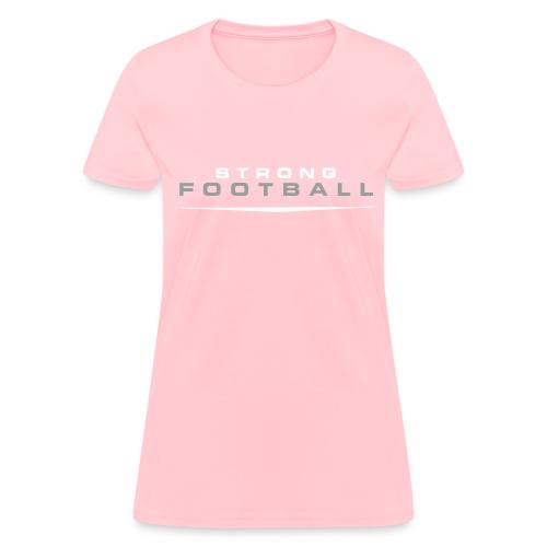 STRONG FOOTBALL | WOMEN'S - Women's T-Shirt