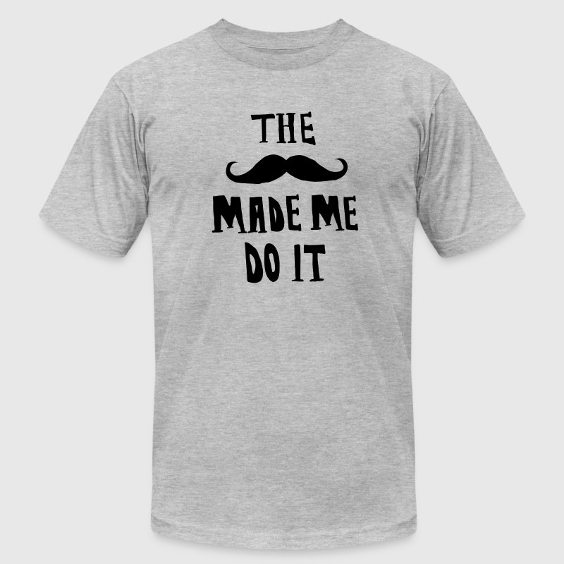The Moustache Made Me Do It T-Shirts - Men's T-Shirt by American Apparel