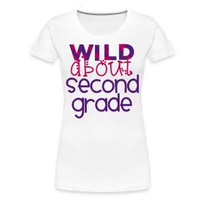 Wild About Second Grade | Twirl - Women's Premium T-Shirt