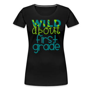 Wild About First Grade | Teal - Women's Premium T-Shirt