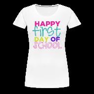 Women's T-Shirts ~ Women's Premium T-Shirt ~ Happy First Day of School   Bright   Women's