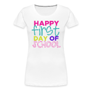 Women's T-Shirts ~ Women's Premium T-Shirt ~ Happy First Day of School | Bright | Women's
