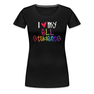 Love My ELL Students - Women's Premium T-Shirt
