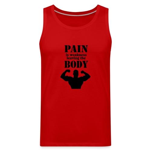 Pain Is Weakness Leaving The Body Tank - Men's Premium Tank