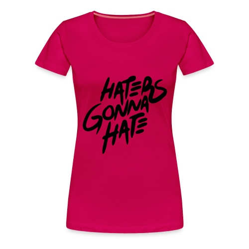 Haters Gonna Hate - Women's Premium T-Shirt