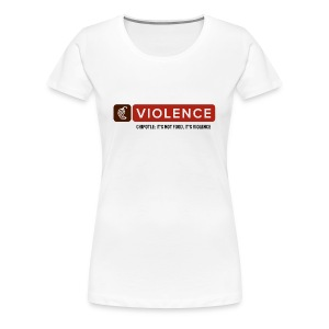 Chipotle: It's Not Food, It's Violence - Women's Premium T-Shirt