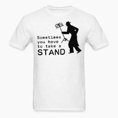 Take a Stand Sometime T-Shirts