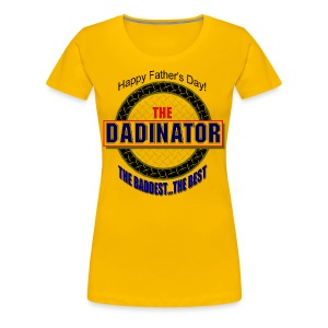 The Dadinator Premium T-Shirt For Women - Women's Premium T-Shirt