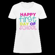 Women's T-Shirts ~ Women's T-Shirt ~ Happy First Day of School   Bright   Women's Classic
