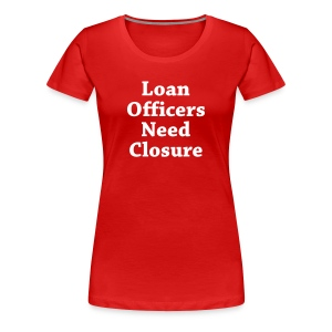 Loan Need Closure Premium - Women's Premium T-Shirt