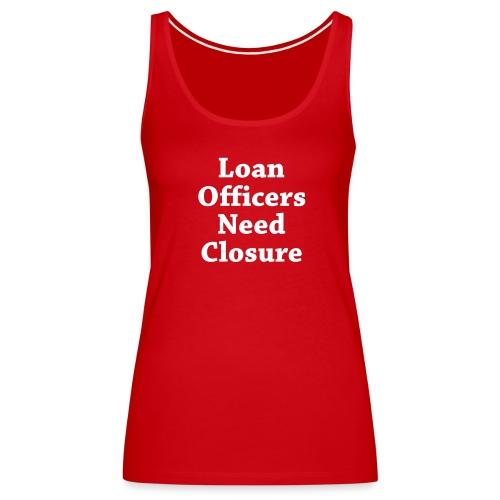 Loan Need Closure Premium - Women's Premium Tank Top